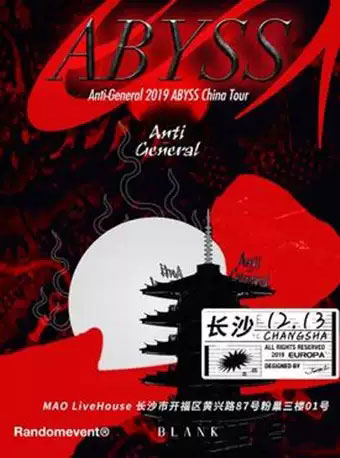【长沙】2019 ANTI-GENERAL ABYSS CHINA TOUR